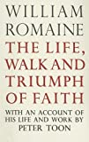 Life, Walk and Triumph of Faith: With an Account of his Life and Work, William Romaine, 0227677447