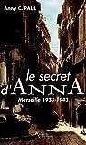 Le secret d'Anna : Marseille 1933-1943 par Anny C Paul