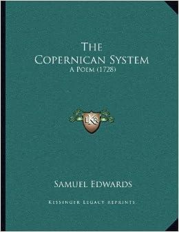 The Copernican System: A Poem (1728): Samuel Edwards: 9781166903749