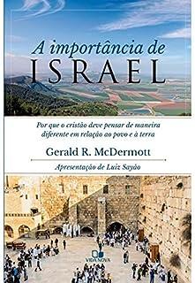 A Importância de Israel. Por que o Cristão Deve Pensar de Maneira Diferente em Relação ao Povo e a Terra