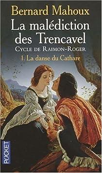 La malédiction des Trencavel : cycle de Raimon-Roger, Tome 1 : La danse du cathare par Mahoux