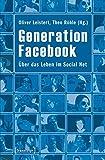 Generation Facebook: Über das Leben im Social Net (Digitale Gesellschaft)