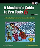 A Musician's Guide to Pro Tools 6 : A Step-by-Step Tutorial for Version 6 and Earlier, Keane, John D., 0971849927