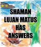 Shaman Lujan Matus Has Answers