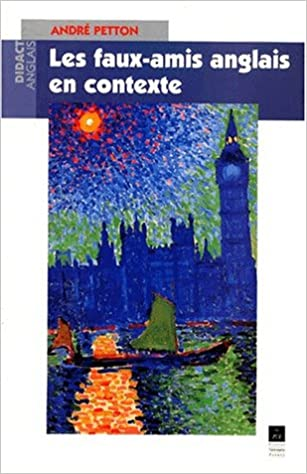 Les Faux Amis Anglais En Contexte 364 Pages 800 Faux Amis
