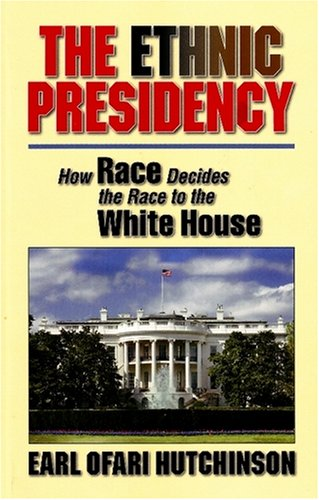Read Online The Ethnic Presidency: How Race Decides the Race to the White House pdf epub