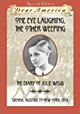 One Eye Laughing, The Other Eye Weeping: The Diary of Julie Weiss, Vienna, Austria to New York 1938 (Dear America Series)