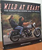 Wild at Heart : The H-D and Its Riders, Norris, Martin, 0879388331
