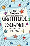 The 5 Minute Gratitude Journal For Kids: A Pathway To Cultivate An Attitude Of Gratitude For Children