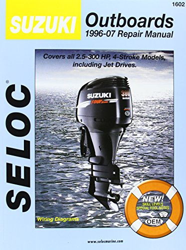 Suzuki Outboards 1996-07 Repair Manual: Covers all 2.5-300 Horsepower, 4-Stroke Models including Jet Drivers (SELOC Marine Manuals)