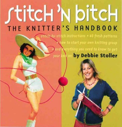 Stitch N Bitch The Knitters Handbook Stitch N Bitch