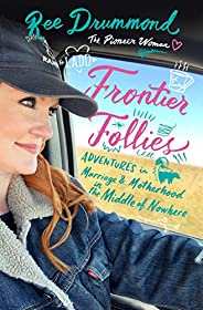 Frontier Follies: Adventures in Marriage and Motherhood in the Middle of Nowhere