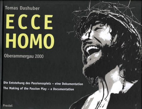 Ecce Homo: Oberammergau 2000 Die Entstehung Des Passionsspiels Eine Dokumentation the Making of the Passion Play a Documentation (English and German Edition) ebook