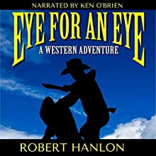 Eye for an Eye: A Western Adventure Audiobook by Robert Hanlon Narrated by Ken O'Brien