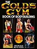 The Gold's Gym Book of Bodybuilding, Ken Sprague and Bill Reynolds, 0809256932