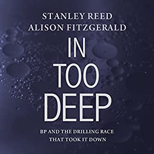 In Too Deep: BP and the Drilling Race That Took It Down Audiobook