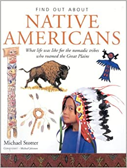 Find Out About:Native Americans: What life was like for the nomadic tribes who roamed theGreat Plains
