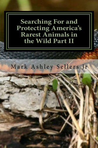 Searching For and Protecting America's Rarest Animals in the Wild Part II (Volume 2) ()