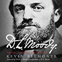 D.L. Moody: A Life: Innovator, Evangelist, World Changer Audiobook by Kevin Belmonte Narrated by Grover Gardner
