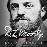 D.L. Moody: A Life: Innovator, Evangelist, World Changer | Kevin Belmonte