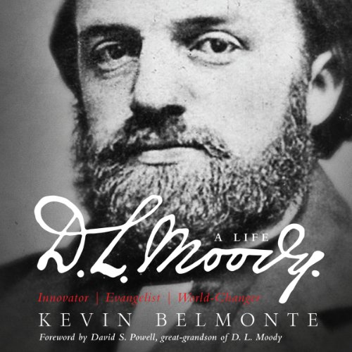 D.L. Moody: A Life: Innovator, Evangelist, World Changer