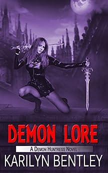 Demon Lore (A Demon Huntress Novel Book 1) by [Bentley, Karilyn]