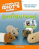 The Complete Idiot's Guide to Amigurumi, June Gilbank, 1615640037