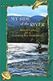 img - for My Side of the River: Reflections of a Catskill Fly Fisherman book / textbook / text book