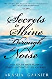 Secrets to Shine Through the Noise: GPS to Amplify Your Brand and Find the Path to the Life You Want