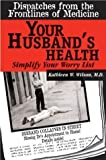img - for Your Husband's Health: Simplify Your Worry List (Dispatches from the Frontlines of Medicine) by Kathleen W. Wilson (2003-08-19) book / textbook / text book