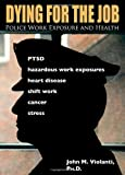 Dying for the Job: Police Work Exposure and Health by John M. Violanti (2014-02-18)