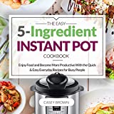 The Easy 5-Ingredient Instant Pot Cookbook: Enjoy Food and Become More Productive With the Quick & Easy Everyday Recipes for Busy People: Instant Pot Cookbook: Christmas Recipes
