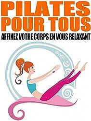Pilates pour tous: Affinez votre corps en vous relaxant
