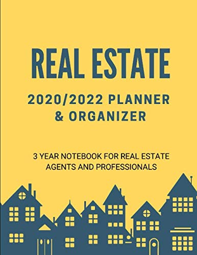 Real Estate 2020/2022 Planner & Organizer: 3 Year Notebook for Real Estate Agents and Professionals