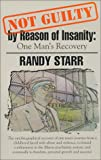 Not Guilty by Reason of Insanity : One Man's Story of Recovery, Starr, Randy, 0967479401