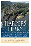 Harpers Ferry: The History of the Federal Armory that Became One of America's Most Famous National Parks