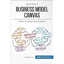 Business Model Canvas: Élaborer une stratégie de développement (Gestion & Marketing t. 31) (French Edition)
