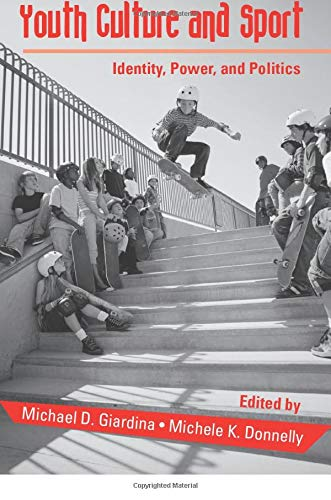 Youth Cultures & Sport: Identity, Power, and Politics (Critical Youth Studies)