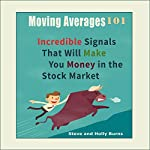Moving Averages 101: Incredible Signals That Will Make You Money in the Stock Market | Steve Burns,Holly Burns
