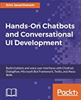 Hands On Chatbots And Conversational UI Development Front Cover