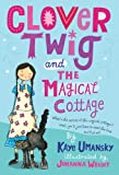 Clover Twig and the Magical Cottage, Kaye Umansky, 0312660936