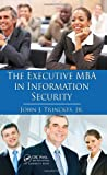 The Executive MBA in Information Security, John J. Trinckes, 1439810079
