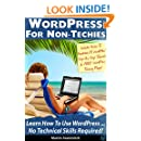 WordPress For Non-Techies: Learn How To Use WordPress ... No Technical Skills Required!