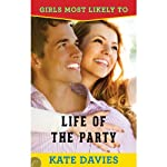 Life of the Party: Girls Most Likely to... Book 3 | Kate Davies