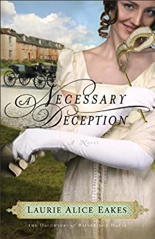 A Necessary Deception (The Daughters of Bainbridge House Book #1): A Novel: Volume 1 by [Eakes, Laurie Alice]
