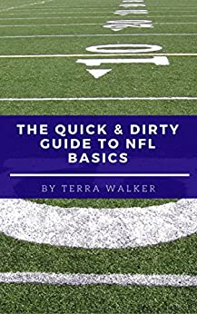 The Quick & Dirty Guide to NFL Basics by [Walker, Terra]