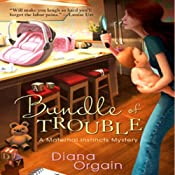 Bundle of Trouble: A Maternal Instincts Mystery, Book 1 | Diana Orgain