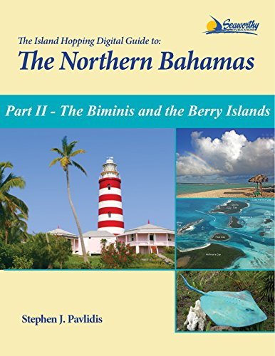 The Island Hopping Digital Guide To The Northern Bahamas - Part II - The Biminis and the Berry Islands: Including Information on Crossing the Gulf Stream and the Great Bahama Bank ()