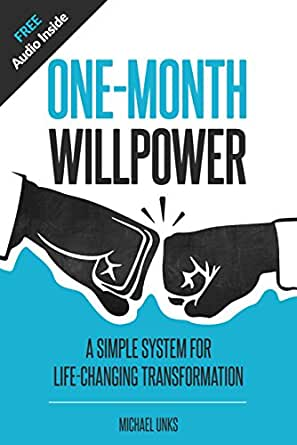 One-Month Willpower: A Simple System For Life-Changing ...