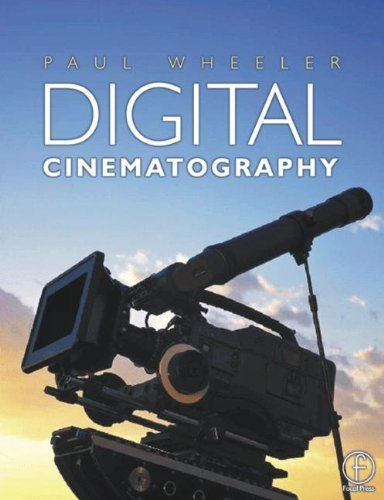 By Paul Wheeler - Digital Cinematography: 1st (first) Edition